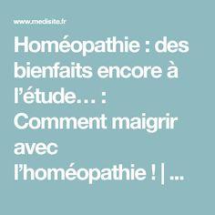 Homéopathie : des bienfaits encore à l'étude… : Comment maigrir avec l'homéopathie! | Medisite