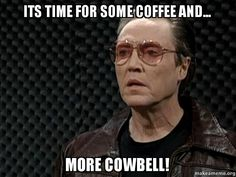 Image result for more cowbell meme