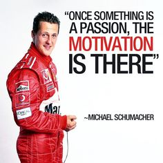 Once something is a passion, the motivation is there. ~Michael Schumacher #michaelschumacher #michael #schumacher #f1 #formulaone #formula #one #worldchampion #champion #champ #racing #motorsport #racingdriver #driver #sportsman #jordan #benetton #ferrari #mercedes #passion #motivation #quote #quotes #QOTD #quoteoftheday