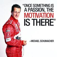 Once something is a passion, the motivation is there. ~Michael Schumacher #michaelschumacher #michael #schumacher #f1 #formulaone #formula #one #worldchampion #champion #champ #racing #motorsport #racingdriver #driver #sportsman #jordan #benetton #ferrari #mercedes #passion #motivation #quote #quotes #QOTD #quoteoftheday