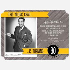 this young chap is turning 80 custom photo invitation Party Like Gatsby, Gatsby Theme, 80th Birthday Invitations, Photo Invitations, Man Birthday, Birthday Ideas, Photo Booth Backdrop, Milestone Birthdays, For Your Party
