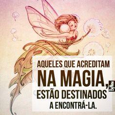 """A vida por si só já é mágica! Abra mais seus olhos. Contemple quantos pequenos milagres acontecem todos os dias. Aprecie a natureza com plenitude. """"Aqueles que acreditam na magia, estão destinados a encontrá-la."""" Fique atento! ByNina"""