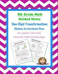 This is two 8th Grade Common Core guided, color-coded notebook pages for the Interactive Math Notebook on the concept of Non-Rigid Transformations and Dilations. Included is color-coded academic vocabulary for dilations.