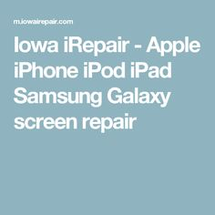 Iowa iRepair - Apple iPhone iPod iPad Samsung Galaxy screen repair