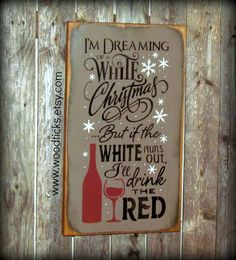 Wine Decor ~ Wooden Wine Sign ~ Holdiay Gift ~ Winter Decor ~ Winter Sign ~ I'm Dreaming of A White Christmas...but if the white runs out by Woodticks on Etsy https://www.etsy.com/listing/203788059/wine-decor-wooden-wine-sign-holdiay-gift