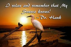 I relax and remember that my source knows! Inspirational quote by Dr. Hank #faith #god #qotd #quotes #positive #positivevibesonly #onlypositivevibes #instagood #happy #happiness #joy #relax #sunrise #sunset #source #spirituality