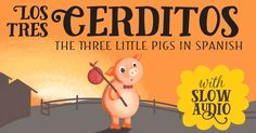"""The story of """"The Three Little Pigs"""" in Spanish and English, with slow audio by a native Spanish speaker. Great for Spanish learners!"""