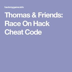 Thomas & Friends: Race On Hack Cheat Code