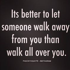 Yeah when they walk over you once they usually come back to do it again...only if you let them.