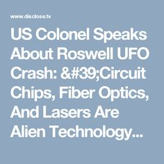 US Colonel Speaks About Roswell UFO Crash: 'Circuit Chips, Fiber Optics, And Lasers Are Alien Technology'