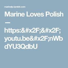 Marine Loves Polish — https://youtu.be/nWbdYU3QdbU
