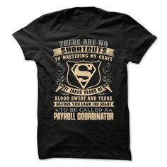 PAYROLL COORDINATOR There Are No Shortcuts To Mastering My Craft T Shirts, Hoodie