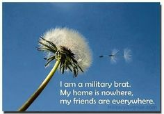 Pin this if you are a proud Military Brat Brat is not the appropriate term! Military Brat, Army Brat, Military Love, Military Families, Third Culture Kid, Airforce Wife, Navy Life, Way Of Life, Quotes For Kids