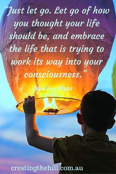 """""""Just let go. Let go of how you thought your life should be, and embrace the…"""