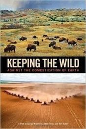 Keeping The Wild: Against The a domestication Of Earth, essay on grazing cattle and climate change published in Counterpunch,  2015