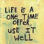 Life is a one time offer, use it well with regard to life quotes