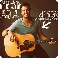 Hey baby I'm a country man<3 Luke Bryan