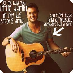 Hey baby...I'm a country man ♥ Luke Bryan!!