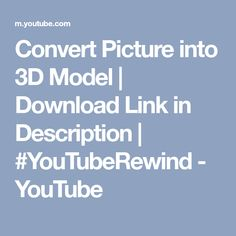 Convert Picture into 3D Model | Download Link in Description | #YouTubeRewind - YouTube