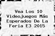http://tecnoautos.com/wp-content/uploads/imagenes/tendencias/thumbs/vea-los-10-videojuegos-mas-esperados-de-la-feria-e3-2015.jpg E3. Vea los 10 videojuegos más esperados de la feria E3 2015, Enlaces, Imágenes, Videos y Tweets - http://tecnoautos.com/actualidad/e3-vea-los-10-videojuegos-mas-esperados-de-la-feria-e3-2015/