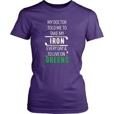 Golf T Shirt - My doctor told me to take my Iron every day and to live on Greens