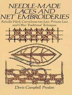 Needle-Made Laces and Net Embroideries by Doris Campbell Preston  Classic guide gives complete instructions and stitch diagrams for beautiful designs of single-thread and needlestyle of lace-making. Reticella Work, Carrickmacross Lace, Princess Lace, Irish crochet, tatting, tambour Limerick, filet lace, and more. 77 black-and-white illustrations.