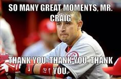 Will definitely miss Allen Craig and he will always be one of my favorite players. Glad he wore the Birds on the Bat...I Wish him the very best with the rest of his career.
