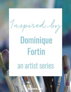 Inspired by Dominique Fortin - a series featuring artists whose work inspires me to develop my own