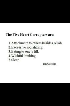 The 5 Heart Corrupters are.. -Ibn Qayyim  ~Amatullah