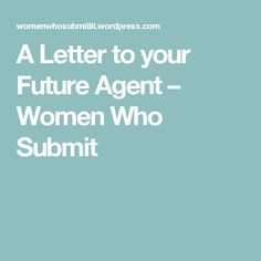 A Letter to your Future Agent – Women Who Submit