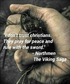I don't believe in the Norse Gods, but I like with this quote because I also don't agree with Christianity. Norse Pagan, Norse Mythology, Viking Quotes, Viking Sayings, Viking Life, Viking Warrior, Viking Culture, Norse Vikings, Asatru