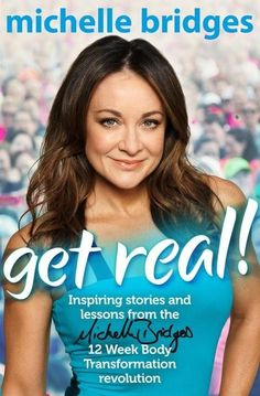 Get Real! Inspiring stories and lessons from the Michelle Bridges 12 Week Body Transformation revolution
