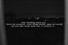 don't overthink, it ruins you.
