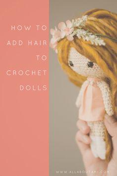 How to Add Hair to Crochet Dolls: full tutorial showing how to add hair to the Primrose Dolls
