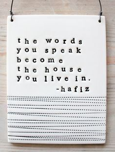 hafiz porcelain plaque the words you speak quote. by mbartstudios Hafiz Quotes, Speak Quotes, Trust Quotes, Quotable Quotes, Words Quotes, Quotes To Live By, Me Quotes, Sayings, The Words