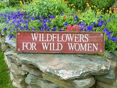 Wildflowers For Wild Women Sign – Garden Decor – Handmade – Rustic – Outdoor Signs – Flower – Gift For Her - All For Garden Rustic Outdoor, Outdoor Signs, Garden Works, Little Gardens, Garden Quotes, Unique Gardens, Garden Signs, Rustic Wood Signs, Wooden Garden