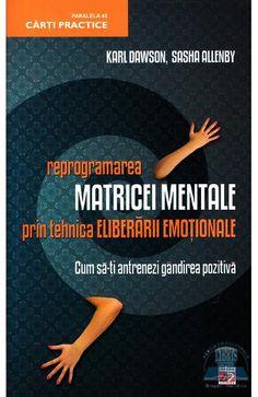 Programarea Matricei Mentale Prin Tehnica Eliberarii Emotionale - Karl Dawson, Sasha Allenby Michelle Obama