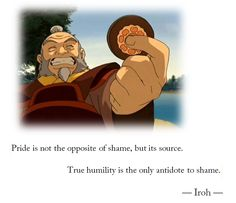 Uncle Iroh is so awesome! Patient, tea-drinking, slow-game-playing, wise old man! I can't help but want to imitate a cartoon character when I watch him in Avatar 😅 Humility is the antidote to shame Avatar Aang, Avatar Airbender, Team Avatar, Iroh Quotes, Avatar Quotes, The Familiar Of Zero, Dc Anime, Avatar Series, Fire Nation