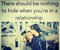 There Should Be Nothing To Hide When You're In A Relationship.