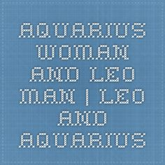 Aquarius Woman And Leo Man | Leo And Aquarius :- Initial attraction between Leo man and Aquarius woman would be great but the long term survival of the relationship requires a bit of effort on the part of both the partners. Reasons for such state of affairs is that Leo man gets too much attached while Aquarius woman remains rather detached.