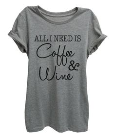 Loving this Heather Gray 'All I Need Is Coffee & Wine' Crewneck Tee - Women on #zulily! #zulilyfinds