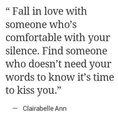 fall in love with someone who's comfortable with your silence.