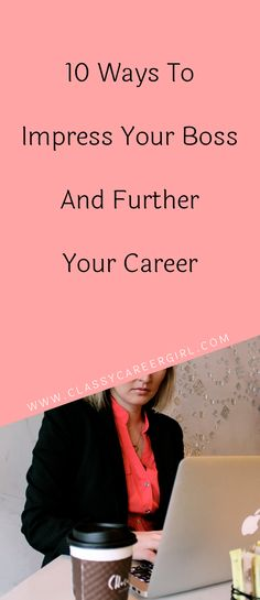 10 Ways To Impress Your Boss And Further Your Career  You've outlined your career path and you know where you want to be. You just need to get there. It's time to map out your plan to network so you can build the support team that will help you reach your goals.  Read More: http://www.classycareergirl.com/2016/06/impress-your-boss-career/