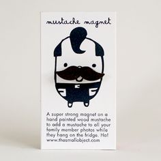 """Hee: give family members a little extra flair with this wood fridge magnet shaped and painted like a mustache. The magnet is 3/8"""" tall x 1.25"""" wide, so you'd just need to size a few pictures appropriately before printing. :)"""