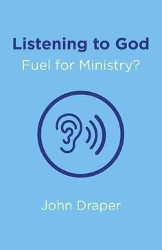 Listening to God - Fuel for Ministry?: An Examination of the Influence of Prayer and Meditation, Including the Us...