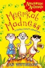 Meerkat Madness : Awesome Animals - Ian Whybrow
