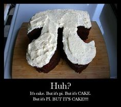 It's cake, but it's pi, but it's cake! -- My brain doesn't know what to do with this