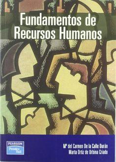 Fundamentos de recursos humanos / autoras, María del Carmen de la Calle Durán, Marta Ortiz de Urbina Criado (2004, reimp. 2011)