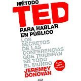 Método TED para hablar en público : los secretos de las conferencias que triunfan en todo el mundo / Jeremey Donovan ; [traducción, Gemma Deza] Barcelona : Ariel, 2016