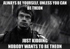 Who in the world would ever want to be Theon?